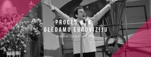 Proces #14: Gledamo Euroviziju